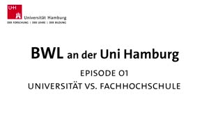 Vorschaubild - BWL an der Universität Hamburg. Episode 1: Universität vs. Fachhochschule