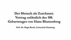 Thumbnail - Der Mensch als Zuschauer. Vortrag anlässlich des 100. Geburtstages von Hans Blumenberg