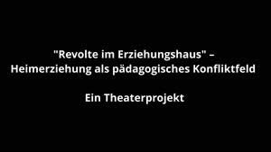 Miniaturansicht - Revolte im Erziehungshaus – Heimerziehung als pädagogisches Konfliktfeld (WiSe 21/22 Projektstudium im FüB)